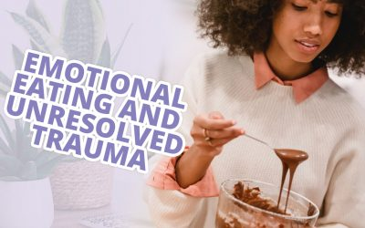 Emotional Eating And Unresolved Trauma