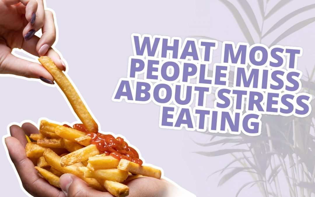 What Most People Miss About Stress Eating