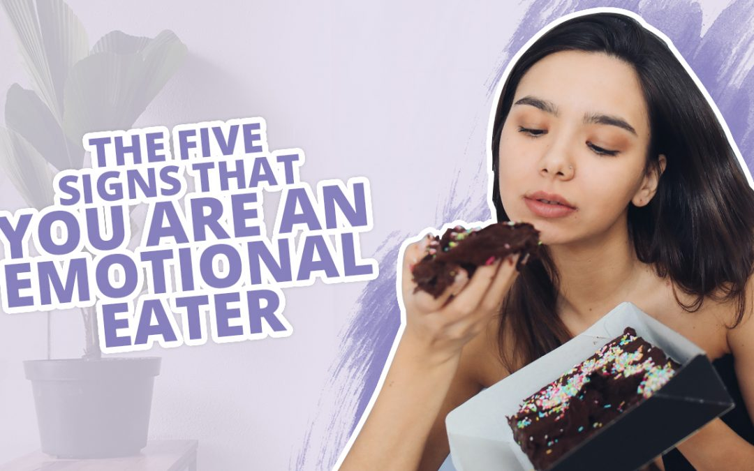 The Five Signs That You Are An Emotional Eater