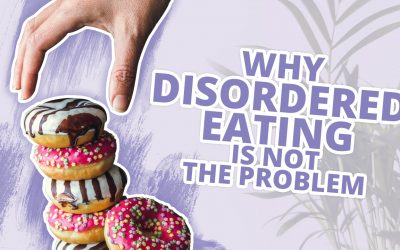 Why Disordered Eating is NOT the problem